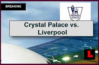 Crystal Palace vs. Liverpool 2014 Score Updates EPL Table Results Today