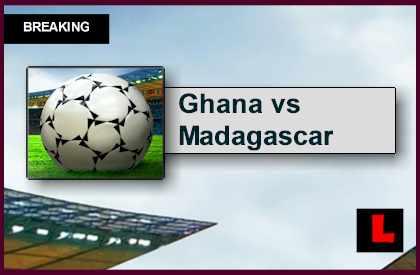 Ghana vs Madagascar 2015 Score Heats up Friendly Game
