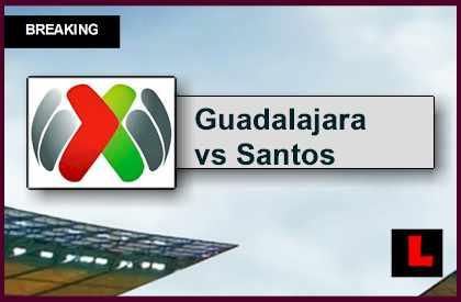 Guadalajara vs Santos Laguna 2015 Score Heats up Liga MX Clausura 5/24