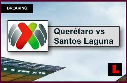 Querétaro vs Santos Laguna 2015 Liga MX Finales Set for Clausura