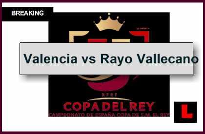 Valencia vs Rayo Vallecano 2014 Score En Vivo Prompts Spanish Copa Del Rey
