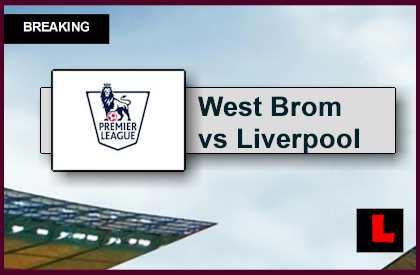 West Bromwich vs Liverpool 2015 Score Ignites English Premier League Results