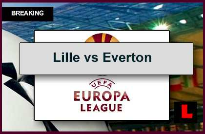 Lille vs Everton 2014 Score Prompts UEFA Europa League Results Today